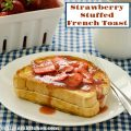 Strawberry Stuffed French Toast   realmomkitchen.com