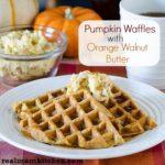 Pumpkin Waffles with Orange Walnut Butter l realmomkitchen.com