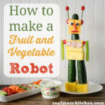 How to make a Fruit and Veggie Robot   realmomkitchen.com