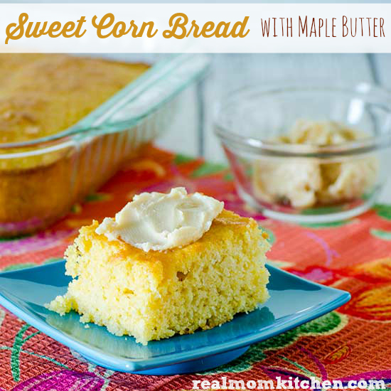 Sweet Corn Bread with Maple Butter | realmomkitchen.com
