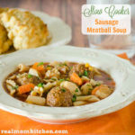 Slow Cooker Sausage Meatball Soup | realmomkitchen.com