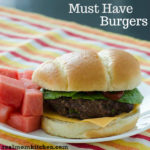 Must Have Burgers | realmomkitchen.com