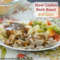 Slow Cooker Pork Roast with Gravy | realmomkitchen.com