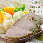 Garlic Rosemary Pork Loin | realmomkitchen.com
