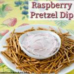 Raspberry Pretzel Dip | realmomkitchen.com
